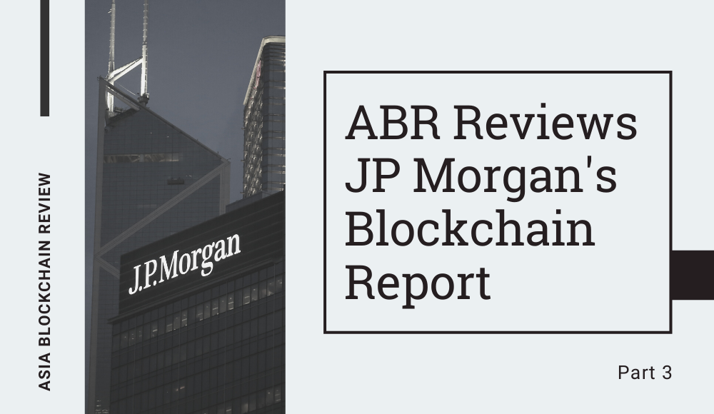 A Contextual Review of JP Morgan's Blockchain Report (Part 3 of 3)